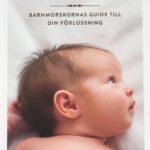 Föda barn, barnmorskornas guide till din förlossning